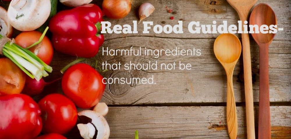 Real Food Guidelines- Harmful Ingredients that Shouldn't be Consumed-- Real Food Girl