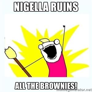 Nigella ruined my brownies