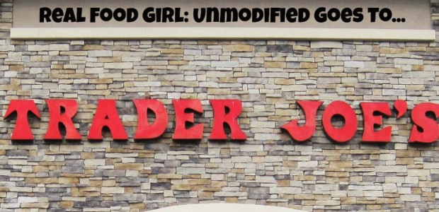 Real Food Girl takes a trip to Trader Joe's!!