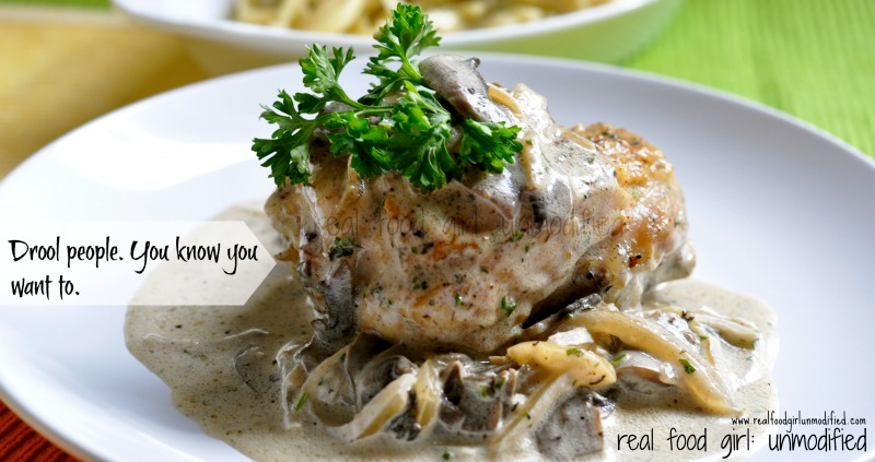 Skillet Chicken with Mushroom and Onion Cream Sauce by Real Food Girl: Unmodified. You gotta see this!