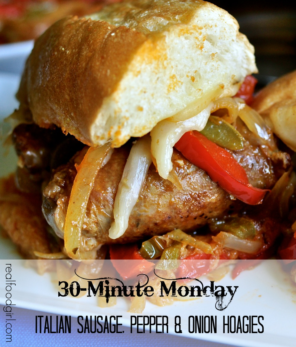 30-Minute Mondays by Real Food Girl Unmodified|Italian Sausage Onion & Pepper Hoagies. Fresh Italian sausage, fresh veggies and melted cheese on a soft hoagie roll. YES please!