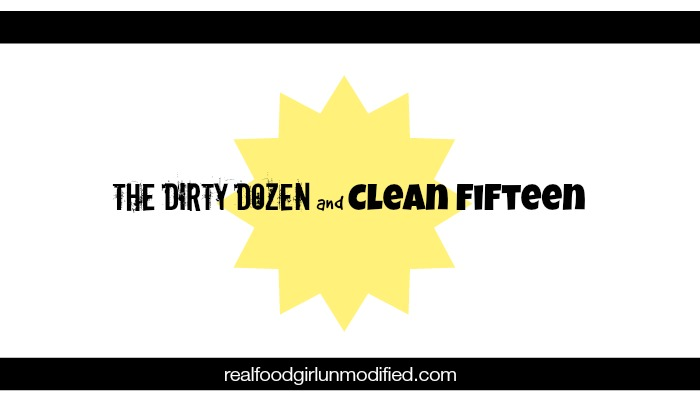 The dirty dozen and clean fifteen list featured on Real Food Girl Unmodified