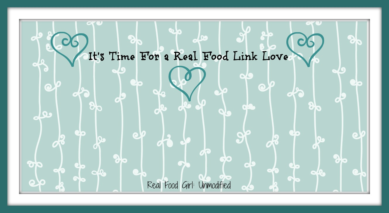 Real Food Girl: Unmodified Link Love